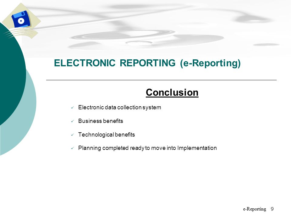 9 Conclusion Electronic data collection system Business benefits Technological benefits Planning completed ready to move into Implementation New Mexico Department of Health ELECTRONIC REPORTING (e-Reporting) e-Reporting