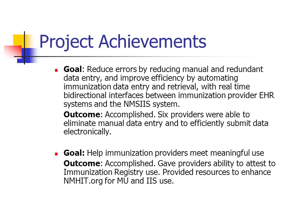 Project Achievements Goal: Overall, improve health outcomes by increasing immunization rates and reduce over immunizing Outcome: Accomplished.