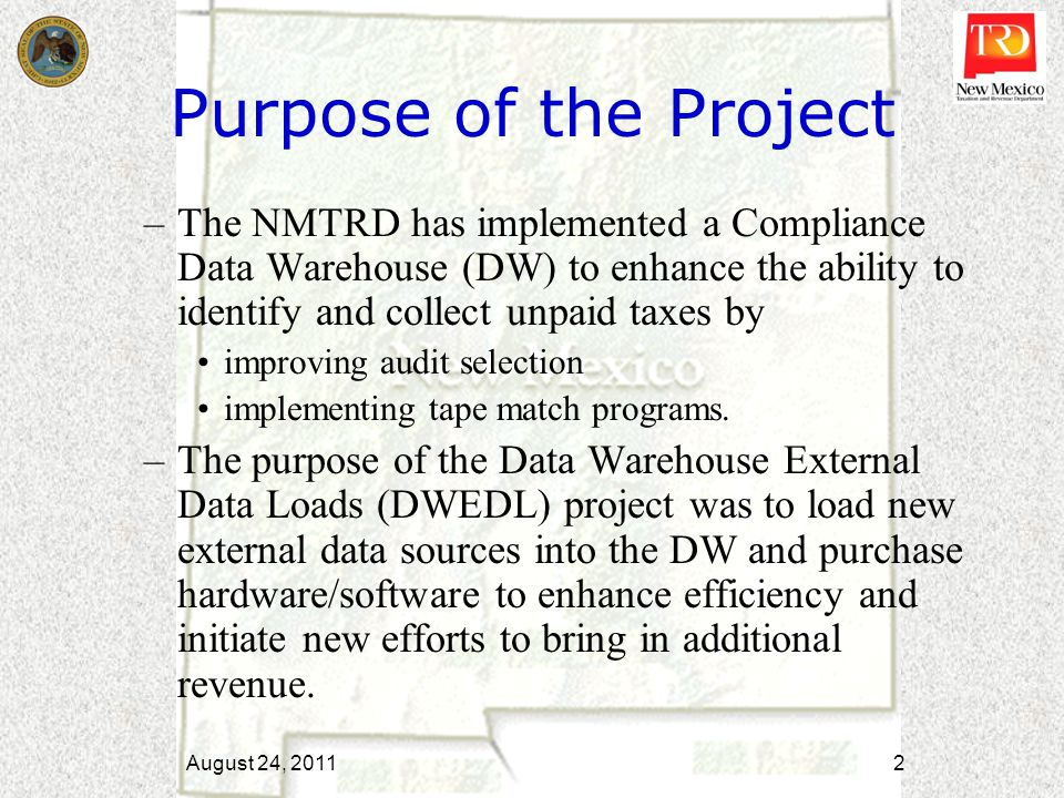 Purpose of the Project –The NMTRD has implemented a Compliance Data Warehouse (DW) to enhance the ability to identify and collect unpaid taxes by impr
