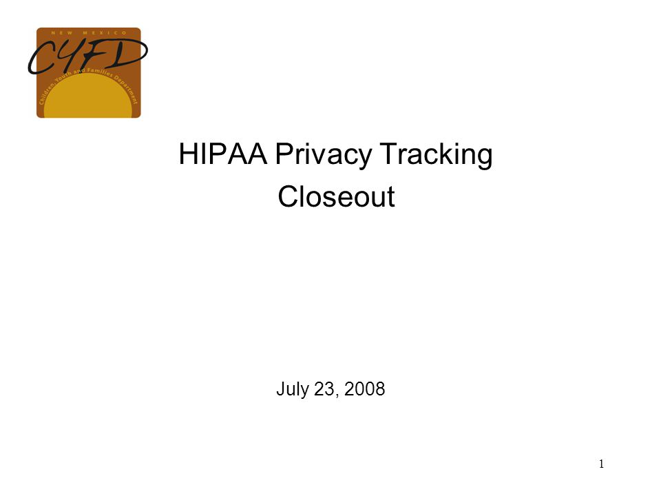 1 HIPAA Privacy Tracking Closeout July 23, 2008