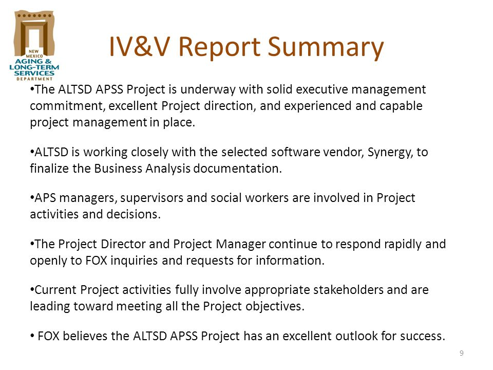 9 IV&V Report Summary The ALTSD APSS Project is underway with solid executive management commitment, excellent Project direction, and experienced and