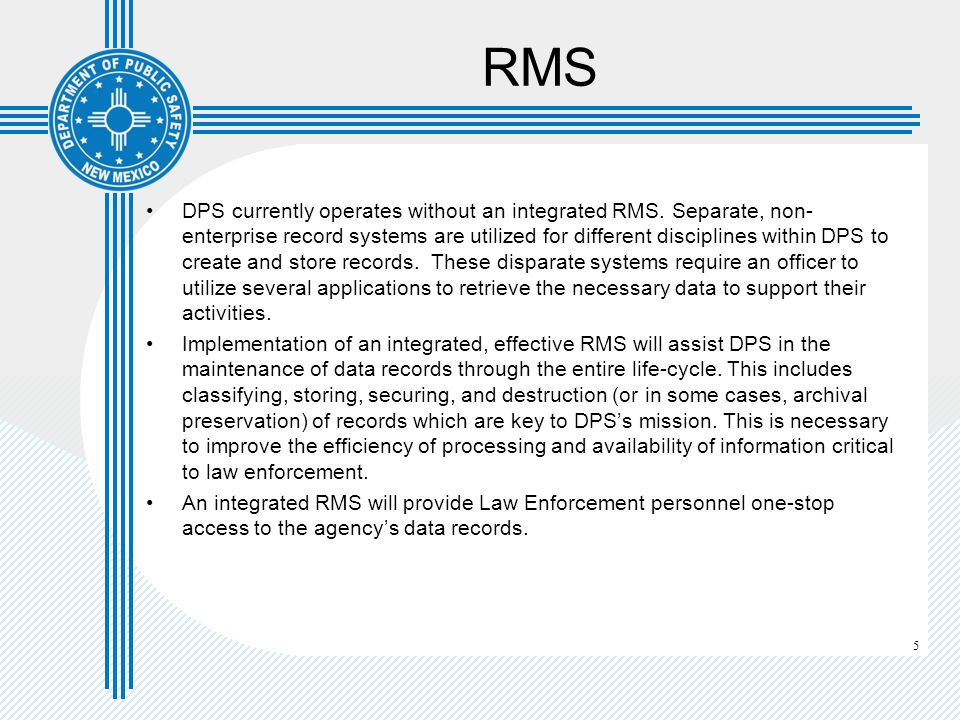 6 CAD/RMS One of the primary missions of DPS is to support LEAs throughout the State of New Mexico with their mission in protecting citizens.