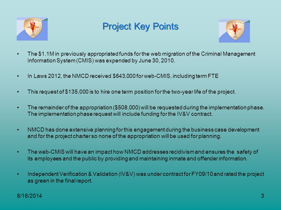 Project Key Points The $1.1M in previously appropriated funds for the web migration of the Criminal Management Information System (CMIS) was expended