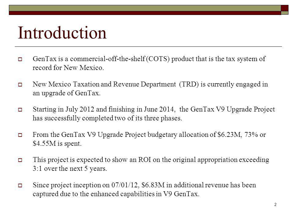 Introduction  GenTax is a commercial-off-the-shelf (COTS) product that is the tax system of record for New Mexico.