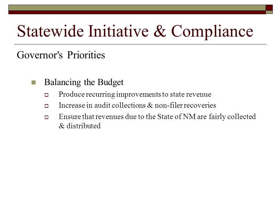 Statewide Initiative & Compliance Governor's Priorities Balancing the Budget  Produce recurring improvements to state revenue  Increase in audit col