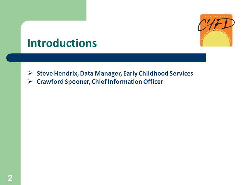 Introductions  Steve Hendrix, Data Manager, Early Childhood Services  Crawford Spooner, Chief Information Officer 2
