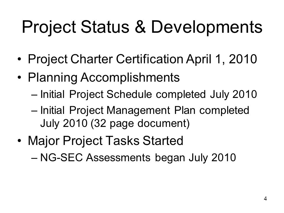 4 Project Status & Developments Project Charter Certification April 1, 2010 Planning Accomplishments –Initial Project Schedule completed July 2010 –Initial Project Management Plan completed July 2010 (32 page document) Major Project Tasks Started –NG-SEC Assessments began July 2010