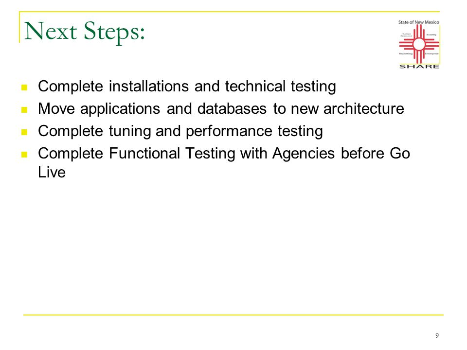 Next Steps: Complete installations and technical testing Move applications and databases to new architecture Complete tuning and performance testing Complete Functional Testing with Agencies before Go Live 9