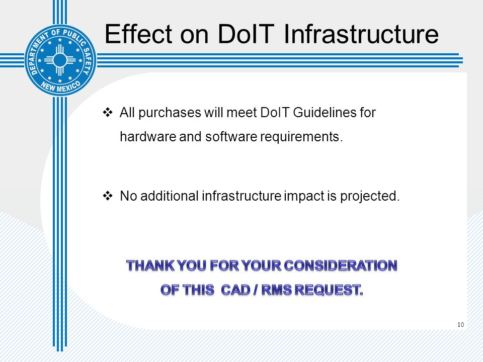 10 Effect on DoIT Infrastructure  All purchases will meet DoIT Guidelines for hardware and software requirements.