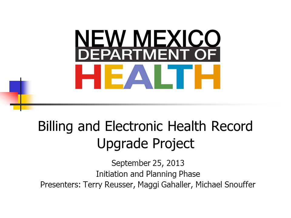 Billing and Electronic Health Record Upgrade Project September 25, 2013 Initiation and Planning Phase Presenters: Terry Reusser, Maggi Gahaller, Michael Snouffer