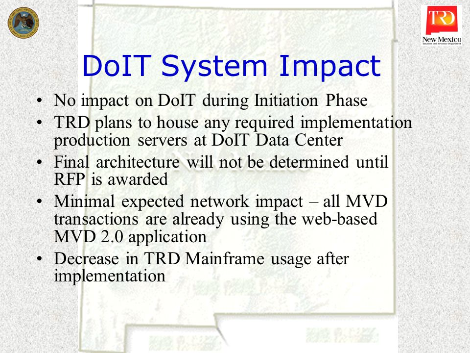 DoIT System Impact No impact on DoIT during Initiation Phase TRD plans to house any required implementation production servers at DoIT Data Center Fin