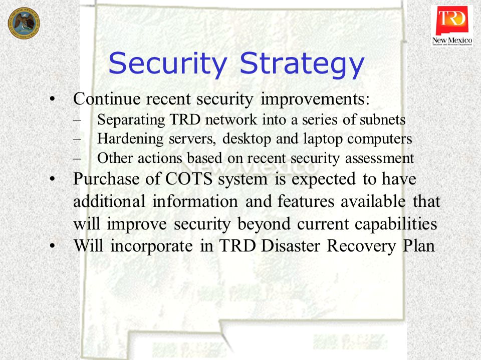 Security Strategy Continue recent security improvements: –Separating TRD network into a series of subnets –Hardening servers, desktop and laptop compu