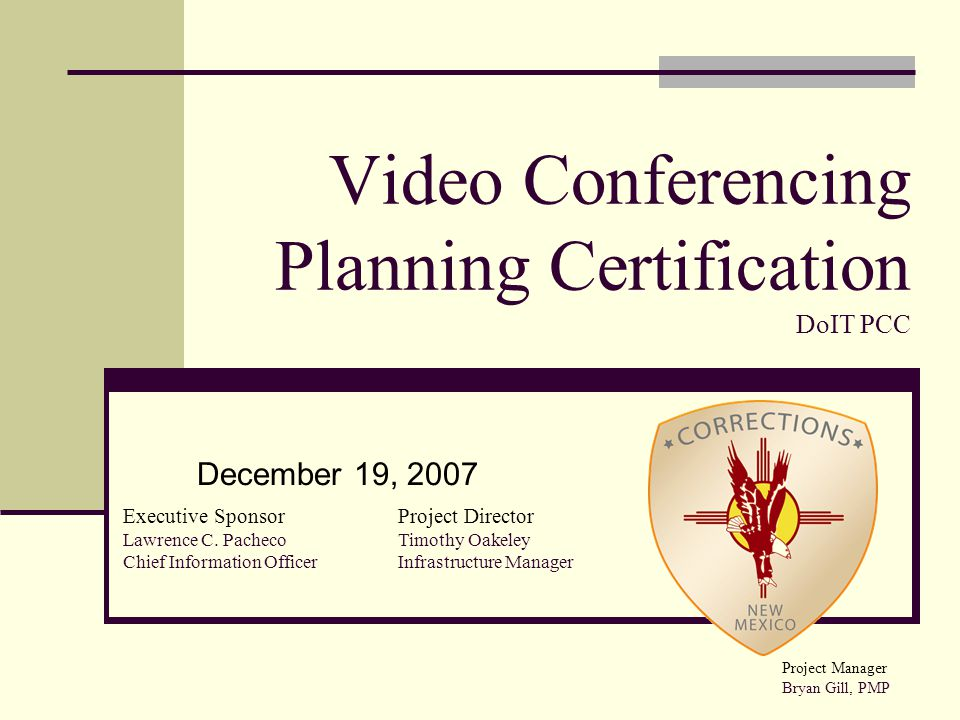 Video Conferencing Planning Certification DoIT PCC December 19, 2007 Executive Sponsor Lawrence C.