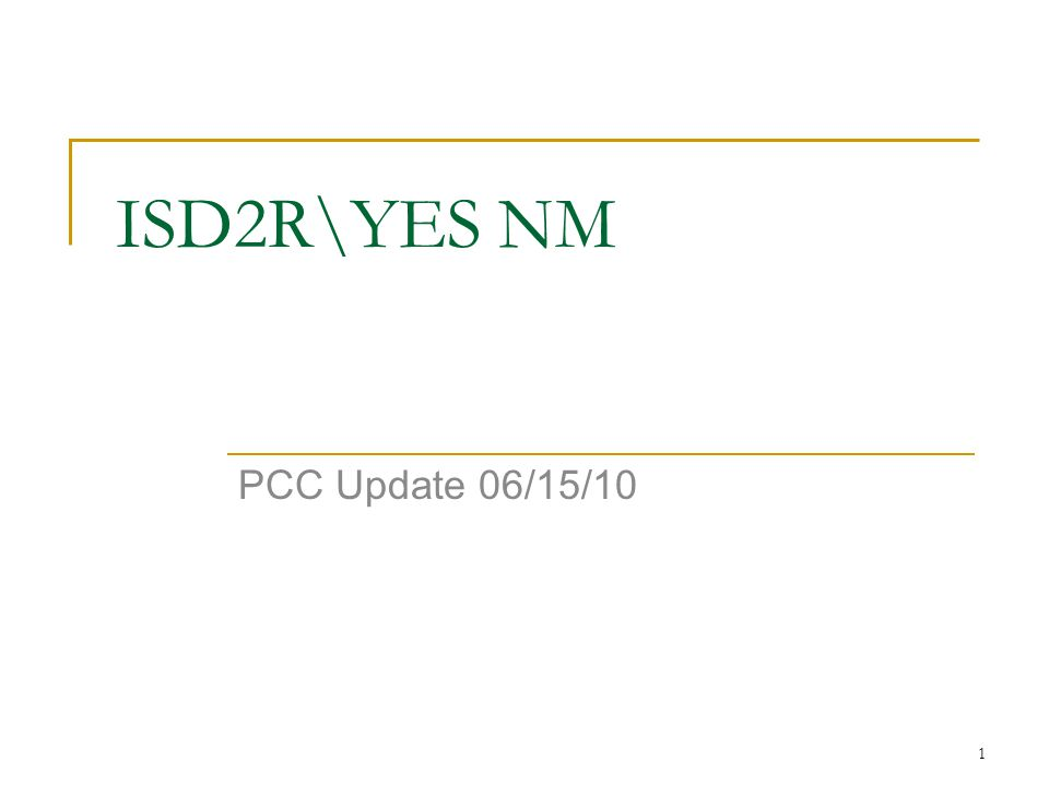 1 ISD2R\YES NM PCC Update 06/15/10