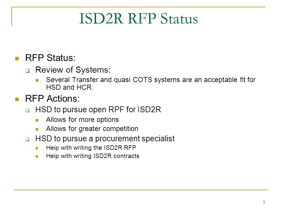 6 Replacement System (ISD2R) Actions :  Reconciliation of all expenditures from SFY05 to Current  Project Management Office (PMO) RFP With Federal Partners for Review  Deliver to the Federal Partners an updated Planning-APDU In Internal HSD Review  Procurement Specialist Gathering Requirements for SOW  Re-submit to PCC a Change Cert at the Planning Phase Scheduled for July 2010  Issue open RFP for Replacement System including Integration