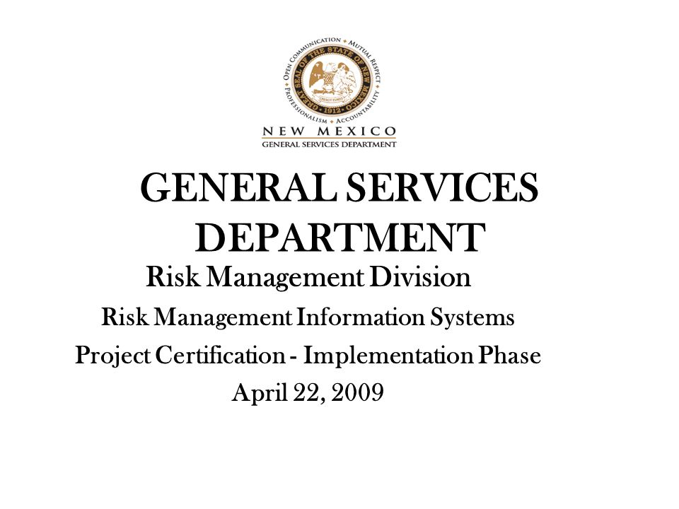 Page 2 General Services Department Risk Management Information System Executive Summary The Risk Management Division is the custodian of self insured retention funds which addresses Workers ' Compensation, liability, and property premium collections and payments for incurred loss The new Risk Management Information System (RMIS) will assess and manage the location, extent and cost of loss.
