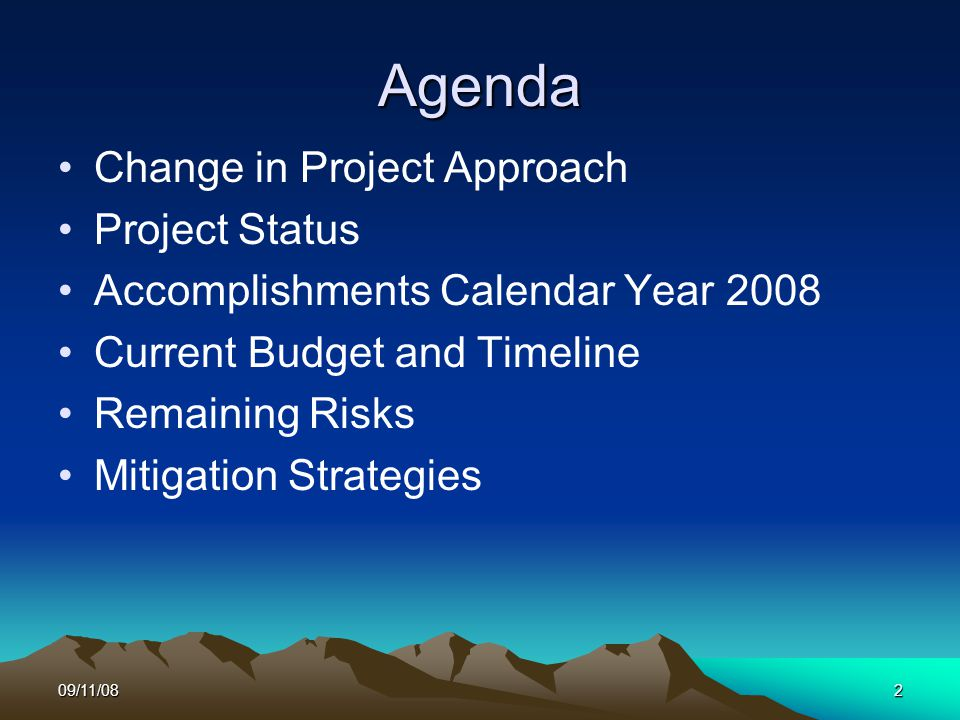 09/11/082 Agenda Change in Project Approach Project Status Accomplishments Calendar Year 2008 Current Budget and Timeline Remaining Risks Mitigation Strategies