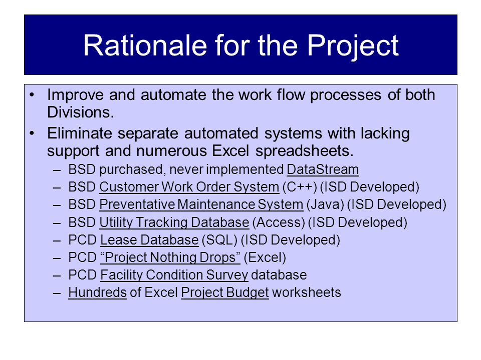 Rationale for the Project Improve and automate the work flow processes of both Divisions.