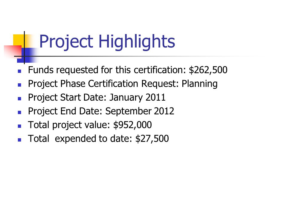 Project Highlights Funds requested for this certification: $262,500 Project Phase Certification Request: Planning Project Start Date: January 2011 Pro