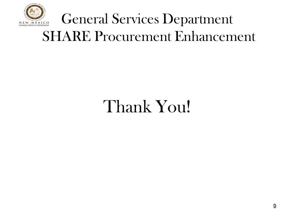 9 General Services Department SHARE Procurement Enhancement Thank You!