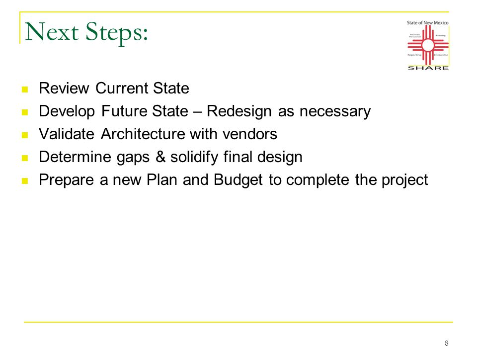 Next Steps: Review Current State Develop Future State – Redesign as necessary Validate Architecture with vendors Determine gaps & solidify final design Prepare a new Plan and Budget to complete the project 8