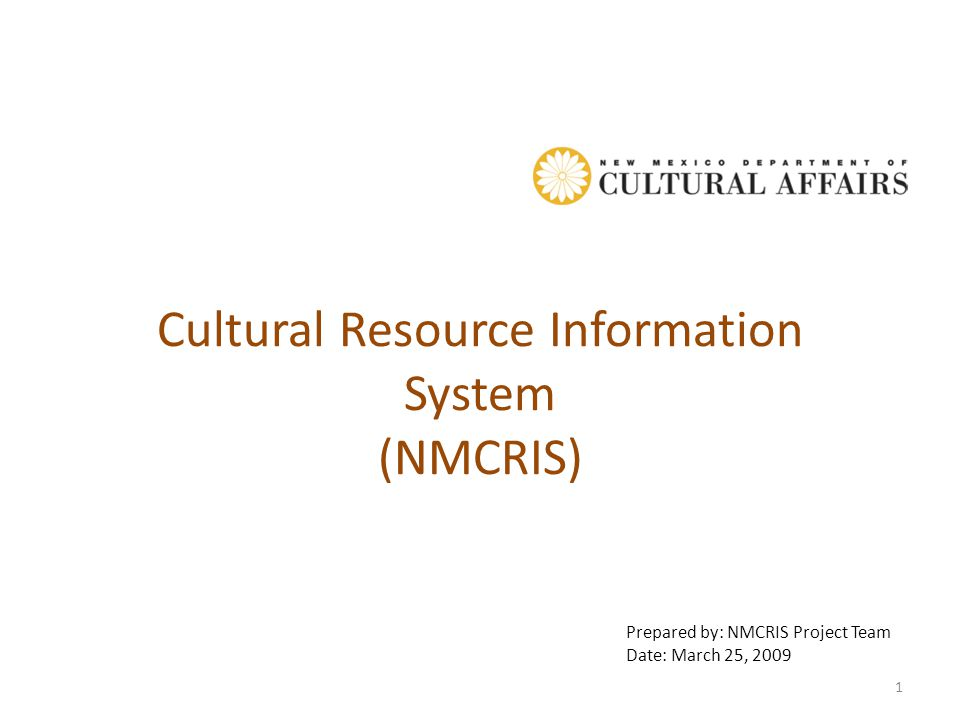 Cultural Resource Information System (NMCRIS) Prepared by: NMCRIS Project Team Date: March 25, 2009 1