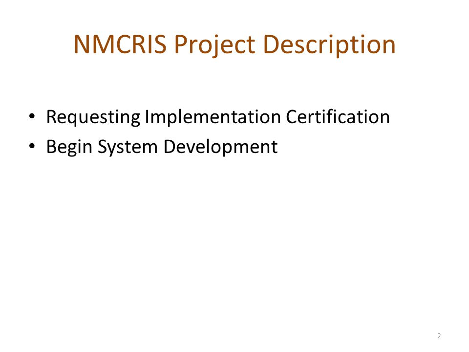 NMCRIS Project Description Requesting Implementation Certification Begin System Development 2