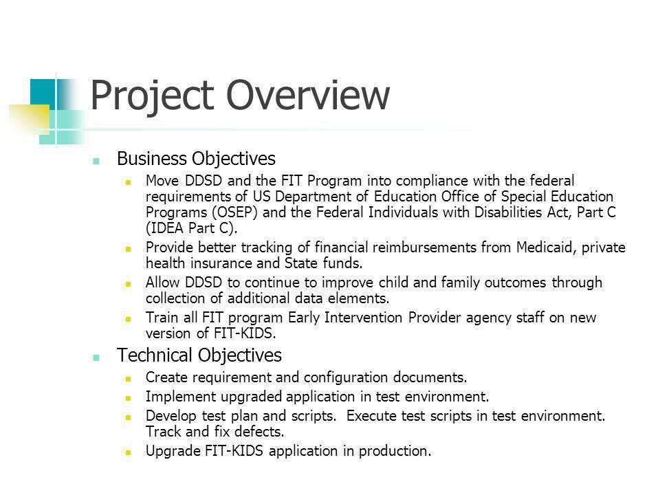 Project Overview Business Objectives Move DDSD and the FIT Program into compliance with the federal requirements of US Department of Education Office