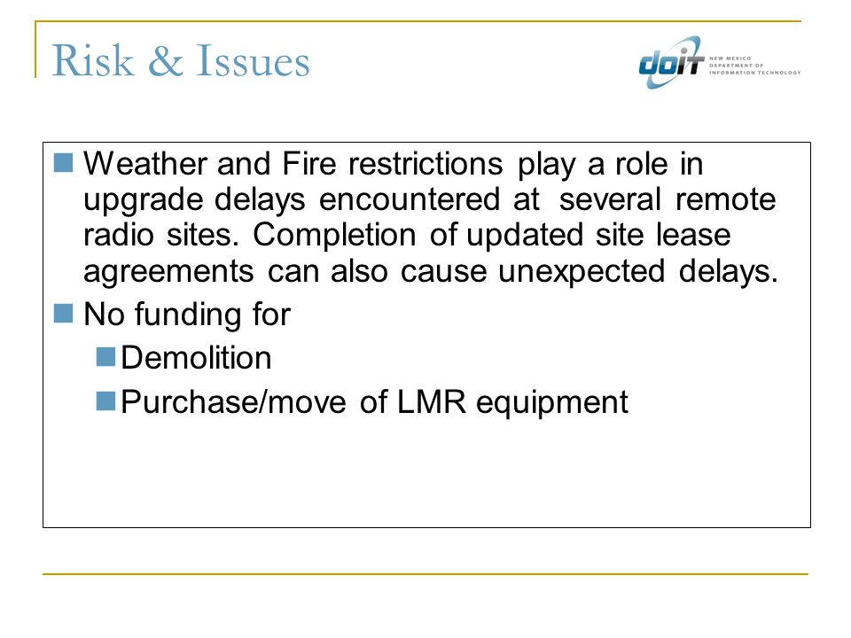 Risk & Issues Weather and Fire restrictions play a role in upgrade delays encountered at several remote radio sites.