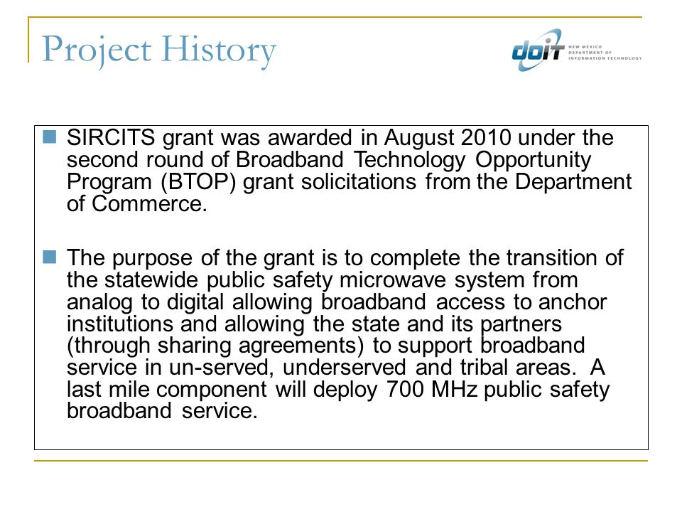 Project History SIRCITS grant was awarded in August 2010 under the second round of Broadband Technology Opportunity Program (BTOP) grant solicitations from the Department of Commerce.