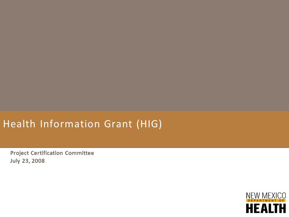 Health Information Grant (HIG) Project Certification Committee July 23, 2008