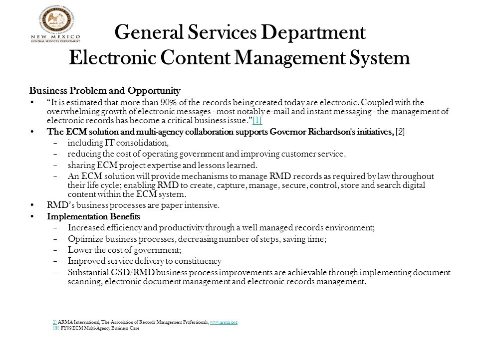 General Services Department Electronic Content Management System Business Problem and Opportunity It is estimated that more than 90% of the records being created today are electronic.