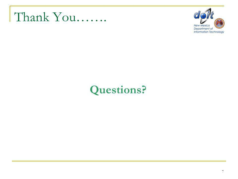 7 Thank You……. Questions?