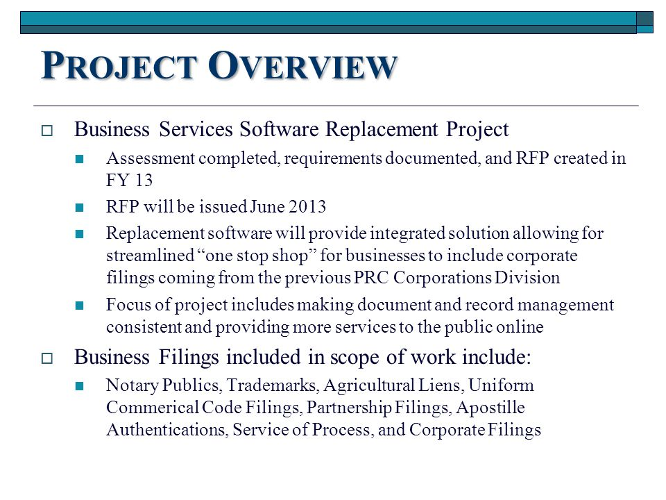 P ROJECT O VERVIEW  Business Services Software Replacement Project Assessment completed, requirements documented, and RFP created in FY 13 RFP will b