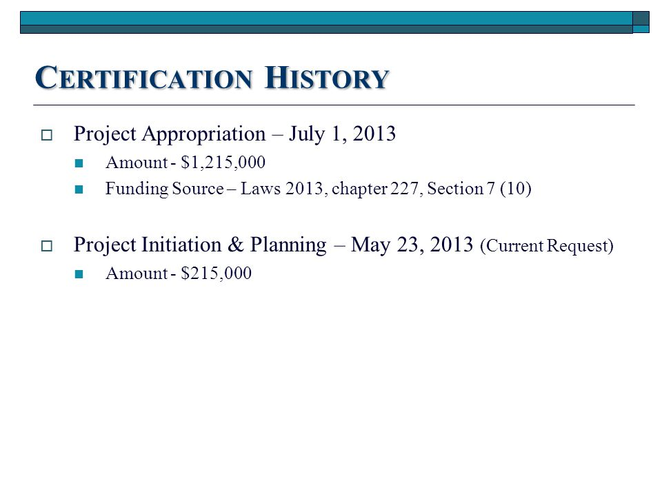 C ERTIFICATION H ISTORY  Project Appropriation – July 1, 2013 Amount - $1,215,000 Funding Source – Laws 2013, chapter 227, Section 7 (10)  Project I