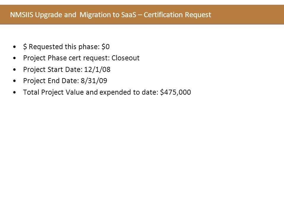 $ Requested this phase: $0 Project Phase cert request: Closeout Project Start Date: 12/1/08 Project End Date: 8/31/09 Total Project Value and expended