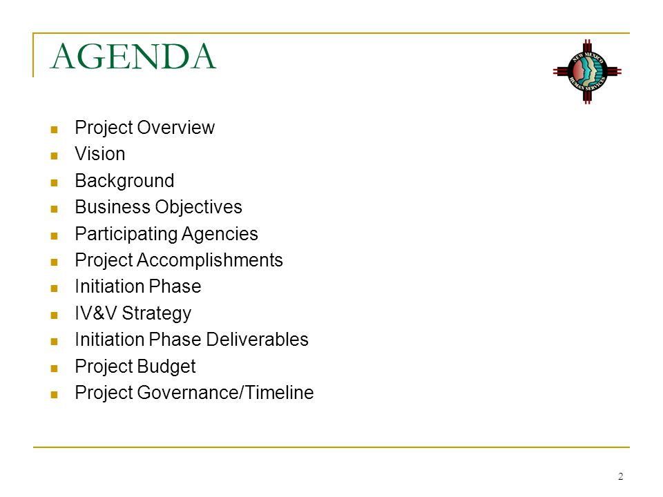 2 AGENDA Project Overview Vision Background Business Objectives Participating Agencies Project Accomplishments Initiation Phase IV&V Strategy Initiation Phase Deliverables Project Budget Project Governance/Timeline