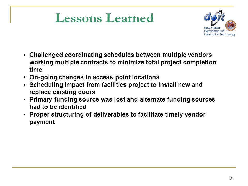 10 Lessons Learned Challenged coordinating schedules between multiple vendors working multiple contracts to minimize total project completion time On-