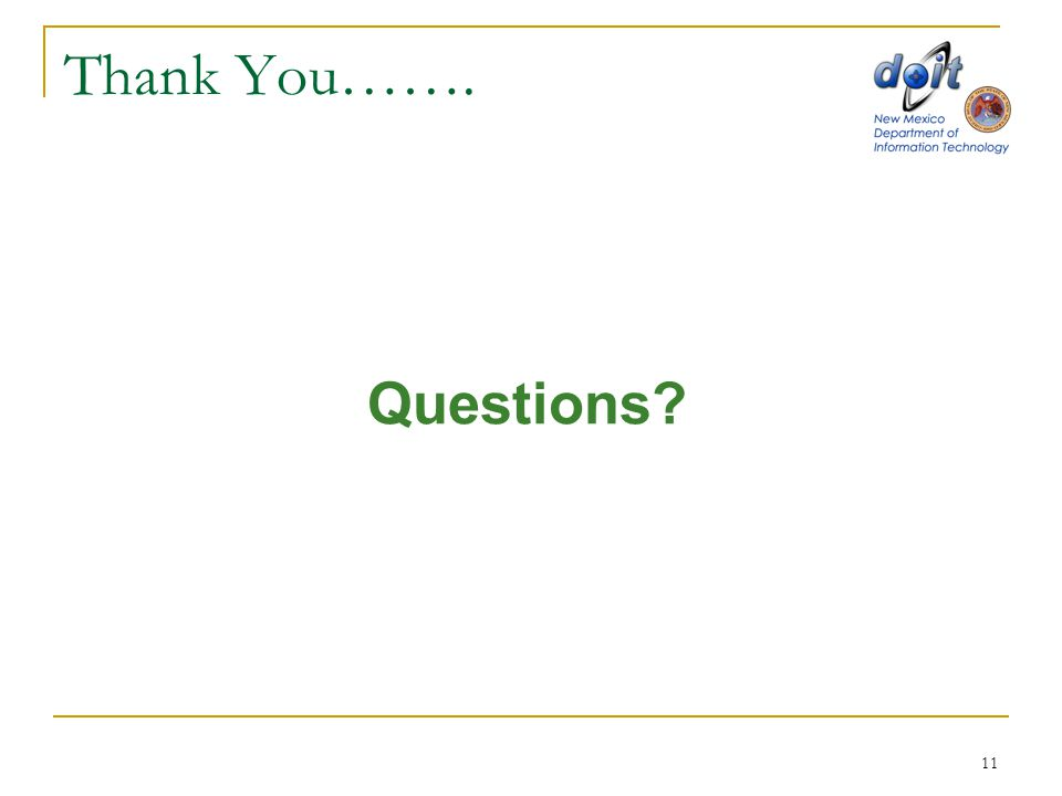 11 Thank You……. Questions?