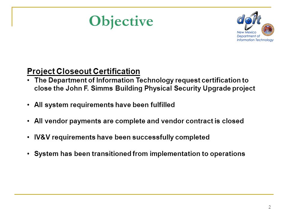 2 Objective Project Closeout Certification The Department of Information Technology request certification to close the John F.