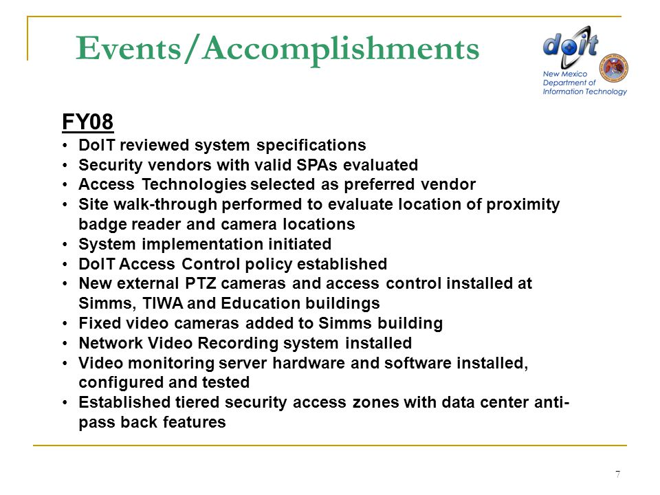 7 Events/Accomplishments FY08 DoIT reviewed system specifications Security vendors with valid SPAs evaluated Access Technologies selected as preferred
