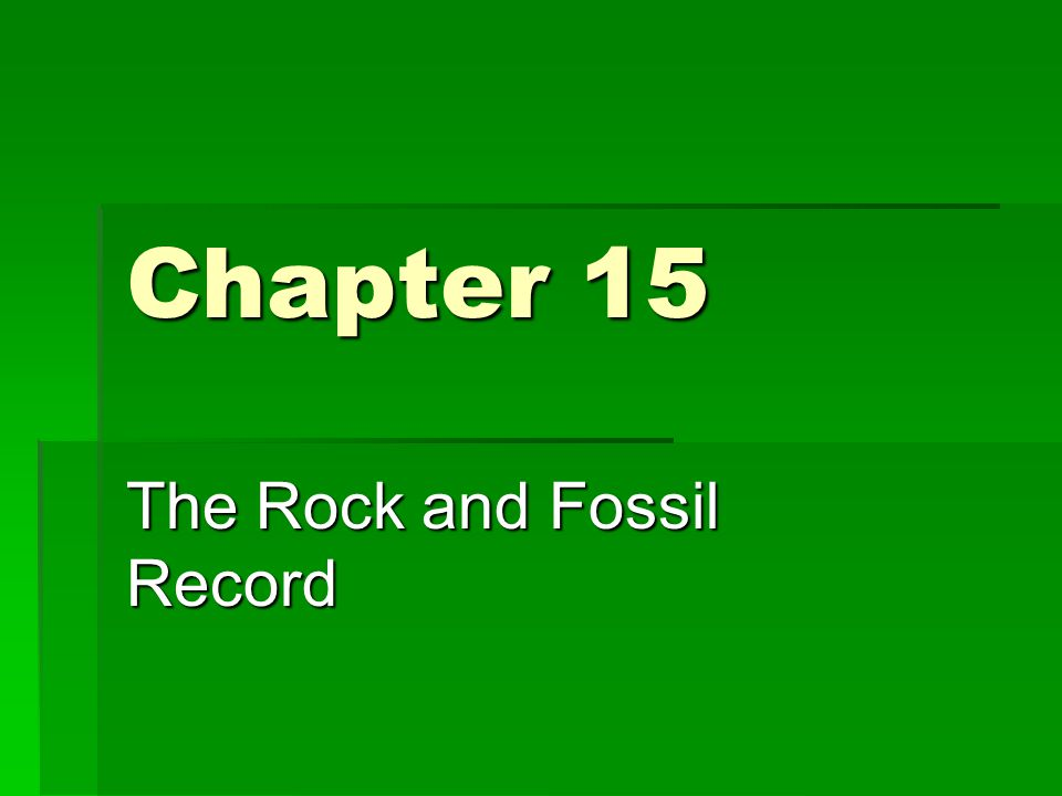 Chapter 15 The Rock and Fossil Record