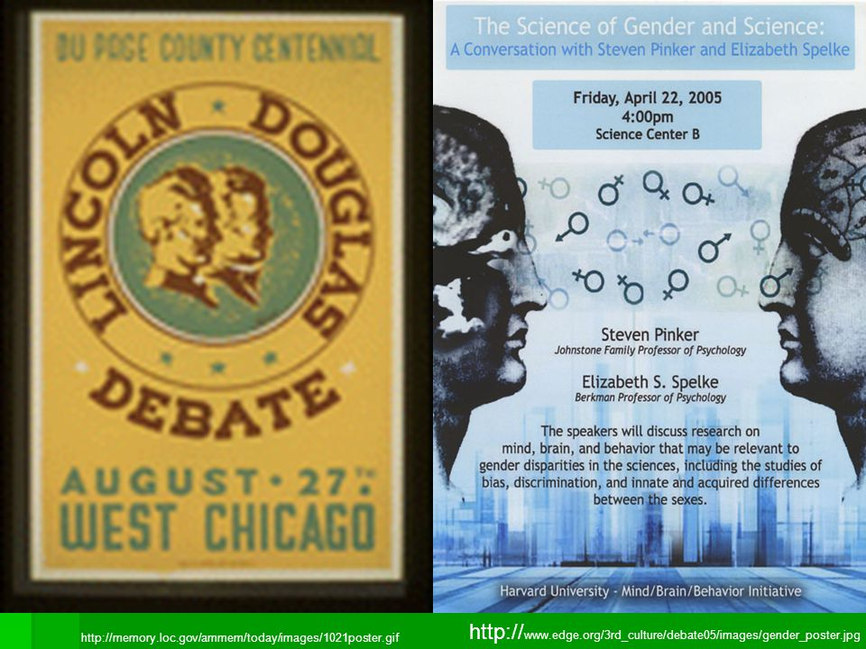 http://memory.loc.gov/ammem/today/images/1021poster.gif http:// www.edge.org/3rd_culture/debate05/images/gender_poster.jpg