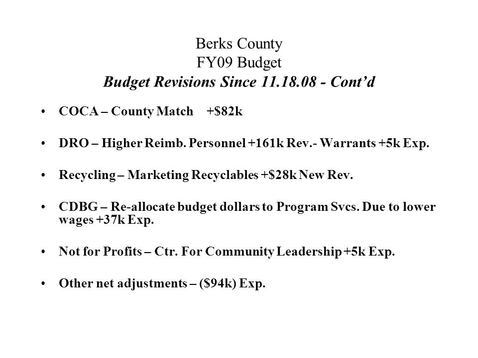 Berks County FY09 Budget Budget Revisions Since Cont'd COCA – County Match +$82k DRO – Higher Reimb.