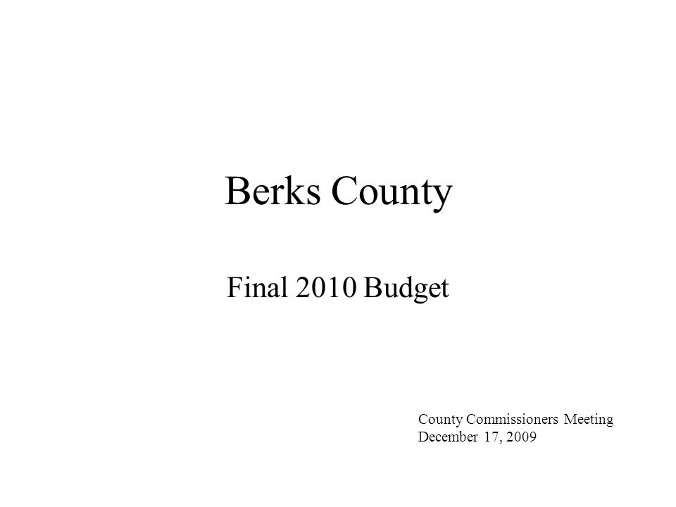 Berks County Final 2010 Budget Bottom Line The budget utilizes the existing tax rate @ 6.935 mills.