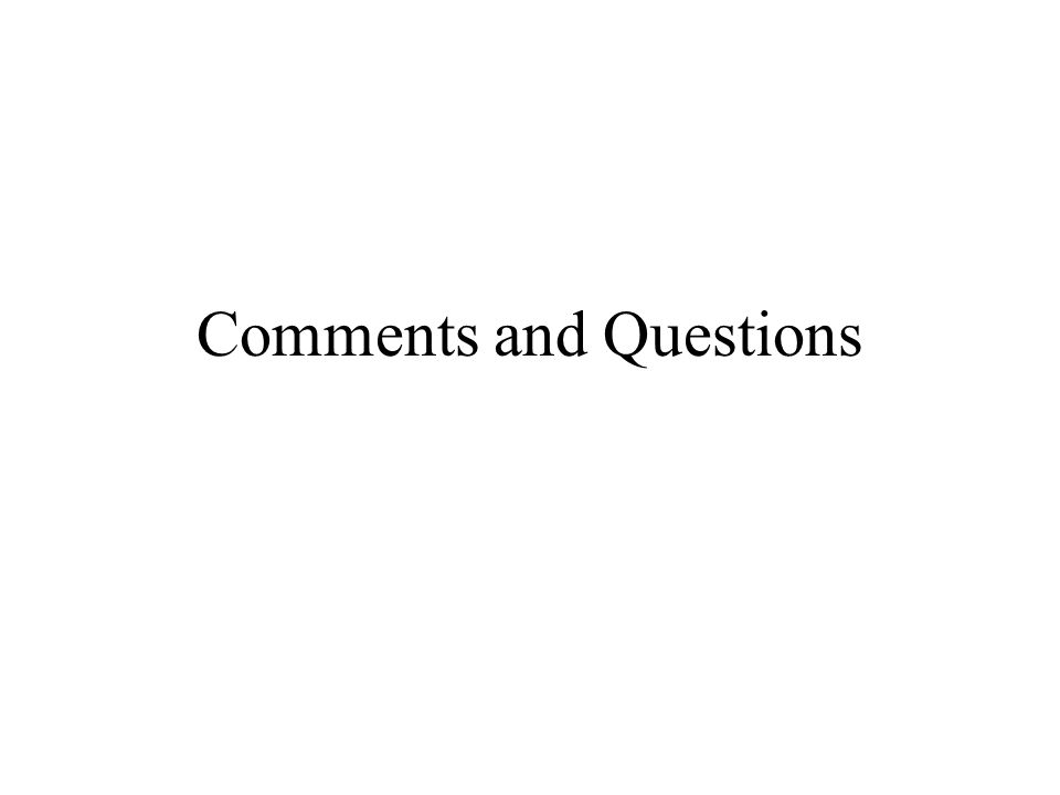 Comments and Questions