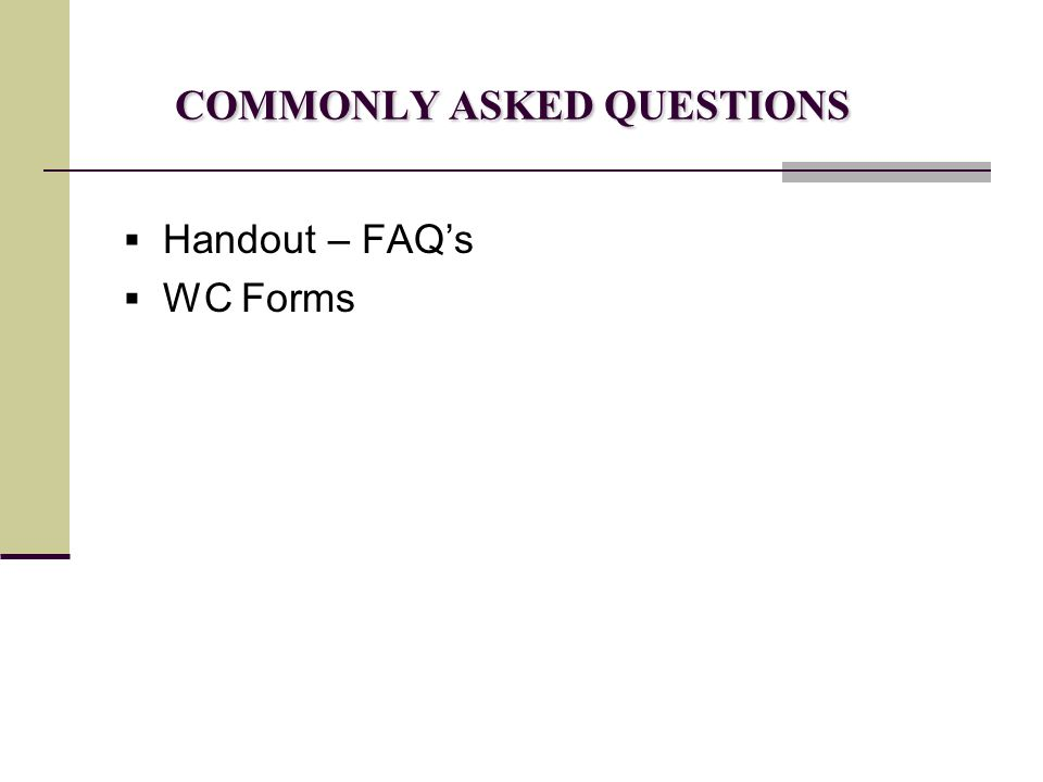 COMMONLY ASKED QUESTIONS  Handout – FAQ's  WC Forms
