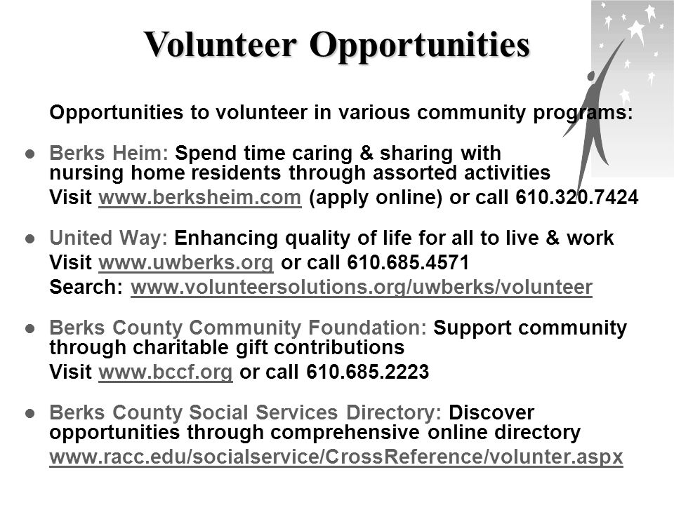 Volunteer Opportunities Opportunities to volunteer in various community programs: Berks Heim: Spend time caring & sharing with nursing home residents