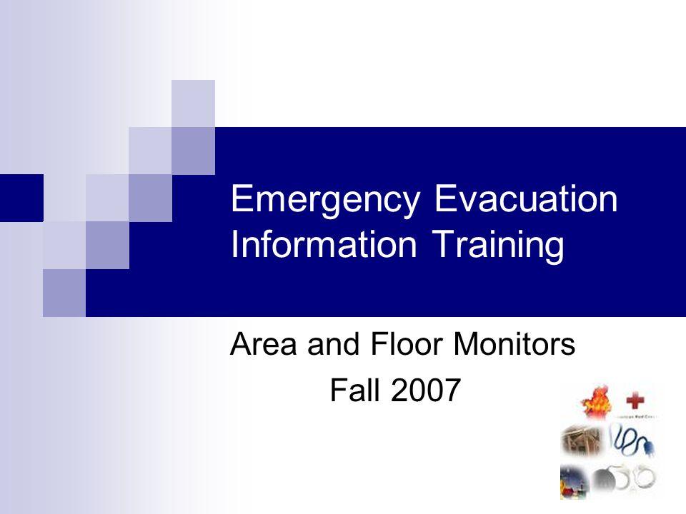 Emergency Evacuation Information Training Area and Floor Monitors Fall 2007