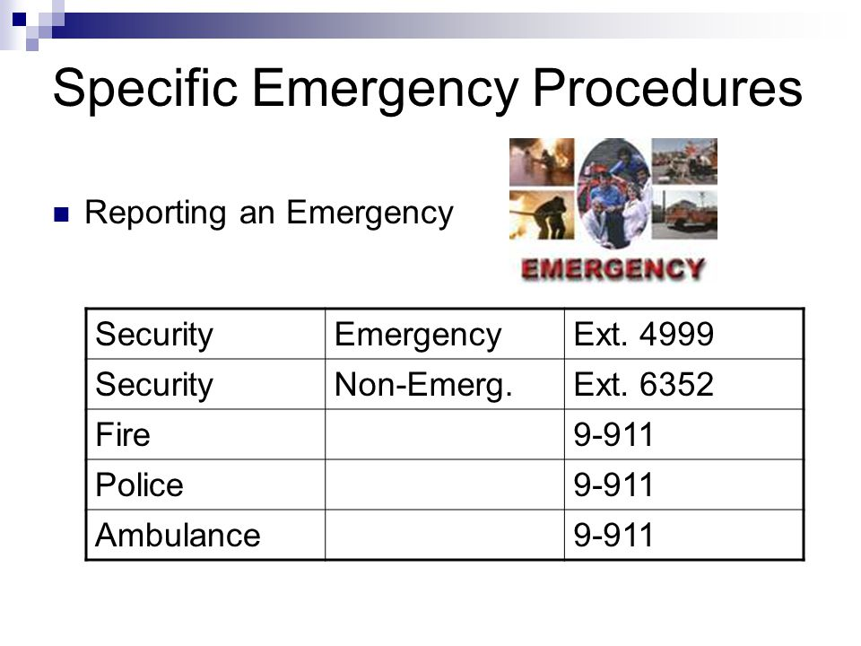 Specific Emergency Procedures Reporting an Emergency SecurityEmergencyExt. 4999 SecurityNon-Emerg.Ext. 6352 Fire9-911 Police9-911 Ambulance9-911